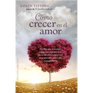 Como crecer en el amor/ Expanding into Love by Tipping, Colin C., 9788416192441