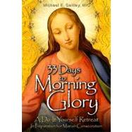 33 Days to Morning Glory: A Do-It-Yourself Retreat in Preparation for Marian Consecration by Gaitley, Michael E., 9781596142442
