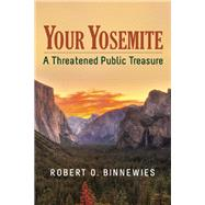 Your Yosemite A Threatened Public Treasure by Binnewies, Robert O., 9781935952442