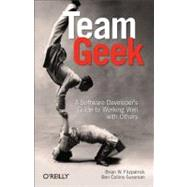 Team Geek : A Software Developer's Guide to Working Well with Others by Fitzpatrick, Brian W.; Collins-Sussman, Ben, 9781449302443