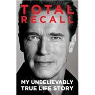 Total Recall My Unbelievably True Life Story by Schwarzenegger, Arnold, 9781451662443