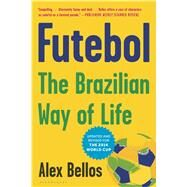 Futebol The Brazilian Way of Life by Bellos, Alex, 9781620402443