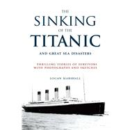 The Sinking of the Titanic and Great Sea Disasters by Marshall, Logan; Spignesi, Stephen, 9781634502443