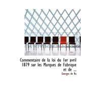 Commentaire de la Loi du 1er Avril 1879 Sur les Marques de Fabrique et De by De Ro, Georges, 9780554642444