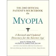 The 2002 Official Patient's Sourcebook on Myopia: A Revised and Updated Directory for the Internet Age by Icon Health Publications, 9780597832444
