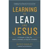 Learning to Lead Like Jesus by Bailey, Boyd; Miller, Steve, 9780736972444