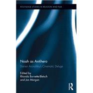 Noah as Antihero: Darren AronofskyÆs Cinematic Deluge by Burnette-Bletsch; Rhonda, 9781138672444