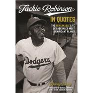 Jackie Robinson in Quotes The Remarkable Life of Baseball's Most Significant Player by Peary, Danny, 9781624142444