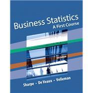 Business Statistics A First Course by Sharpe, Norean D.; De Veaux, Richard D.; Velleman, Paul F., 9780134182445