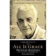 All Is Grace A Ragamuffin Memoir by Manning, Brennan; Blase, John, 9780781412445