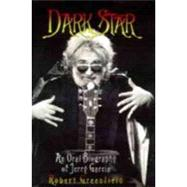 Dark Star: An Oral Biography of Jerry Garcia by Greenfield, Robert, 9780859652445