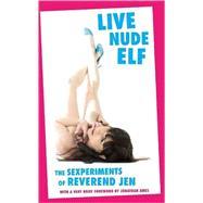 Live Nude Elf The Sexperiments of Reverend Jen by Jen, Reverend, 9781593762445