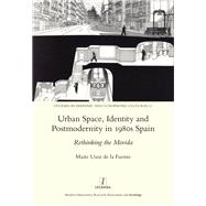 Urban Space, Identity and Postmodernity in 1980s Spain: Rethinking the Movida by Fuente,Marite Usoz de la, 9781909662445