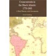 Crosscurrents in the Black Atlantic, 1770-1965 : A Brief History with Documents