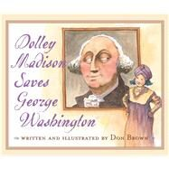 Dolley Madison Saves George Washington by Brown, Don, 9780544582446