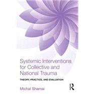 Systemic Interventions for Collective and National Trauma: Theory, Practice, and Evaluation by Shamai; Michal, 9781138892446