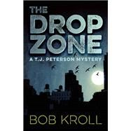 The Drop Zone A T.J. Peterson Mystery by Kroll, Bob, 9781770412446
