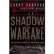 Shadow Warfare The History of America's Undeclared Wars by Hancock, Larry; Wexler, Stuart, 9781619022447