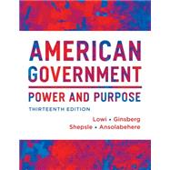 American Government: Power & Purpose by Lowi, Theodore J.; Ginsberg, Benjamin; Shepsle, Kenneth A.; Ansolabehere, Stephen, 9780393922448
