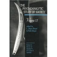 The Psychoanalytic Study of Society, V. 17: Essays in Honor of George D. and Louise A. Spindler by Boyer,L. Bryce;Boyer,L. Bryce, 9781138872448