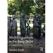 Multilingualism in the Early Years: Extending the limits of our world by Smidt; Sandra, 9781138942448