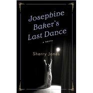 Josephine Baker's Last Dance by Jones, Sherry, 9781501102448