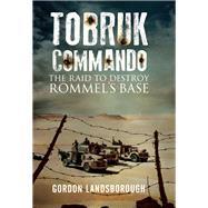 Tobruk Commando by Landsborough, Gordon, 9781848322448