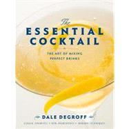 The Essential Cocktail: The Art of Mixing Perfect Drinks by Degroff, Dale, 9780307762450
