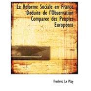 Racforme Sociale en France Dacduite de L'Observation Comparace des Peuples Europacens by Le Play, Frederic, 9780554952451