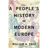 A People's History of Modern Europe by Pelz, Willliam A., 9780745332451