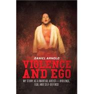 Violence and Ego by Arnold, Daniel, 9781682702451