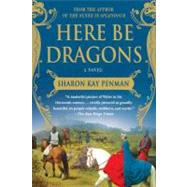 Here Be Dragons by Penman, Sharon Kay, 9780312382452
