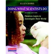 Doing What Scientists Do : Children Learn to Investigate Their World by Doris, Ellen, 9780325012452