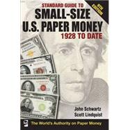 Standard Guide to Small size U.S. Paper Money 1928 to date by Schwarz, John, 9781440202452