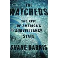 Watchers : The Rise of America's Surveillance State by Harris, Shane (Author), 9781594202452