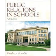 Public Relations in Schools by Kowalski, Theodore J., 9780137072453