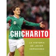 Chicharito : La historia de Javier Hernandez by ANONYMOUS, 9780345802453