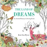 The Land of Dreams An Animal Fantasy Coloring Book by Hyun, Kim Sun; Jin, Song Geum, 9781250112453