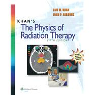 Khan's The Physics of Radiation Therapy by Khan, Faiz M.; Gibbons, John P., 9781451182453