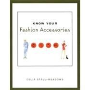 Know Your Fashion Accessories by Stall-Meadows, Celia, 9781563672453