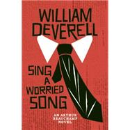 Sing a Worried Song An Arthur Beauchamp Novel by Deverell, William, 9781770412453