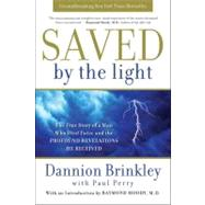 Saved by the Light : The True Story of a Man Who Died Twice and the Profound Revelations He Received by Brinkley, Dannion, 9780061662454