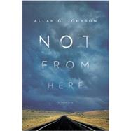 Not from Here: A Memoir by Johnson, Allan, 9781439912454