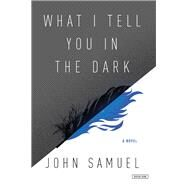 What I Tell You in the Dark by Samuel, John, 9781468312454