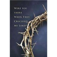 Were You There When They Crucified My Lord? Good Friday Bulletin-Regular by Abingdon Press, 9781501802454