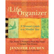 The Life Organizer A Woman's Guide to a Mindful Year by Louden, Jennifer, 9781608682454