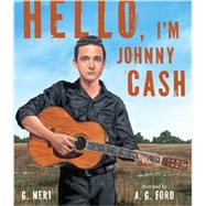 Hello, I'm Johnny Cash by Neri, G.; Ford, A. G., 9780763662455