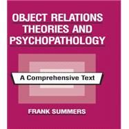 Object Relations Theories and Psychopathology: A Comprehensive Text by Summers,Frank, 9781138872455