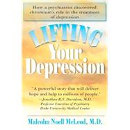 Lifting Your Depression: How a Psychiatrist Discovered Chromium's Role in the Treatment of Depression by McLeod, Malcolm Noell, M.D., 9781591202455