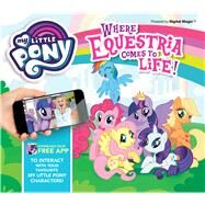 My Little Pony Where Equestria Comes to Life! by Rowlands, Caroline, 9781783122455